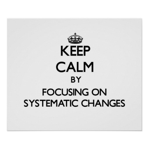 Keep Calm by focusing on Systematic Changes Poster