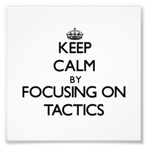 Keep Calm by focusing on Tactics Art Photo