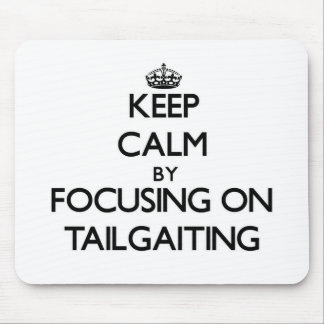 Keep Calm by focusing on Tailgaiting Mouse Pads
