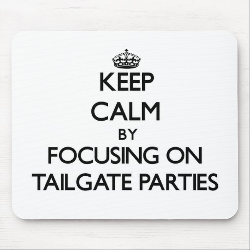 Keep Calm by focusing on Tailgate Parties Mousepad