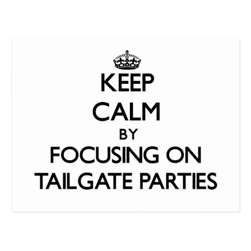 Keep Calm by focusing on Tailgate Parties Post Cards