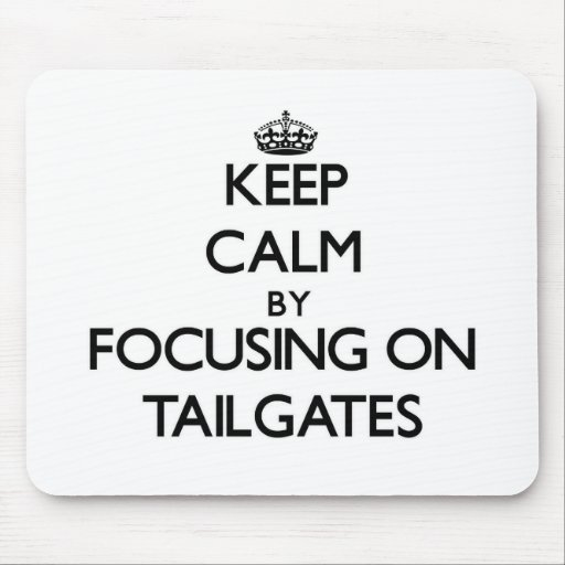 Keep Calm by focusing on Tailgates Mouse Pad