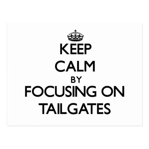 Keep Calm by focusing on Tailgates Postcard