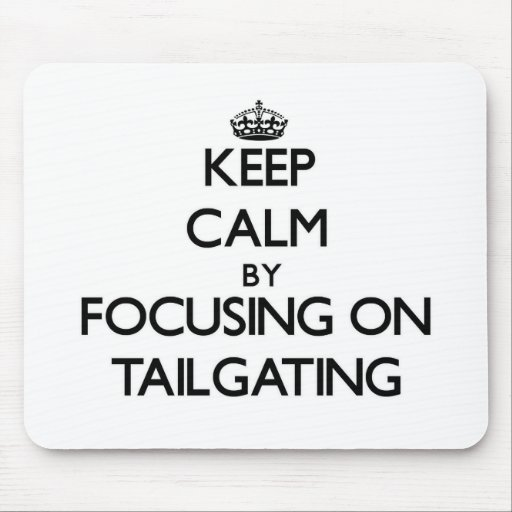 Keep Calm by focusing on Tailgating Mouse Pads