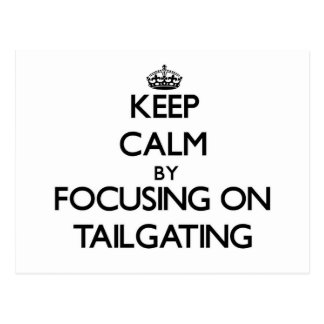 Keep Calm by focusing on Tailgating Post Card