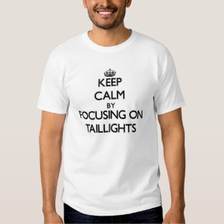 Keep Calm by focusing on Taillights Tee Shirts