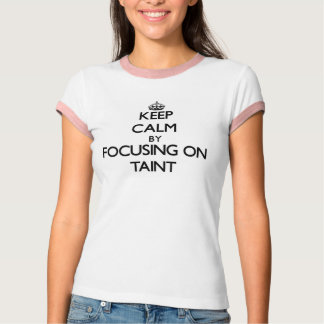 Keep Calm by focusing on Taint T-Shirt