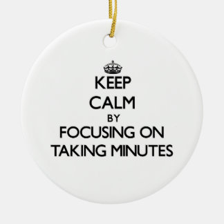 Keep Calm by focusing on Taking Minutes Christmas Tree Ornament
