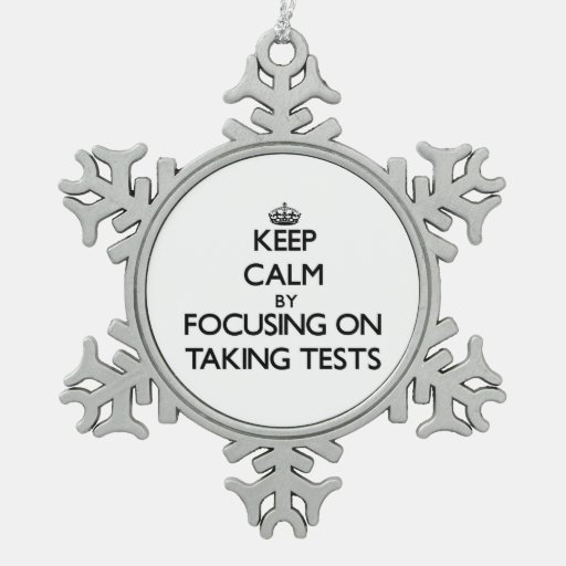 Keep Calm by focusing on Taking Tests Ornaments