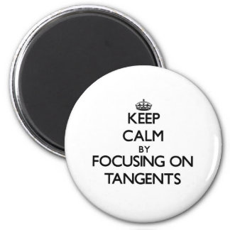 Keep Calm by focusing on Tangents Refrigerator Magnet