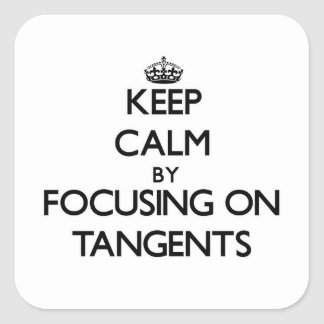 Keep Calm by focusing on Tangents Square Sticker