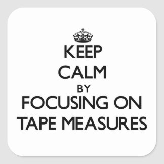 Keep Calm by focusing on Tape Measures Sticker