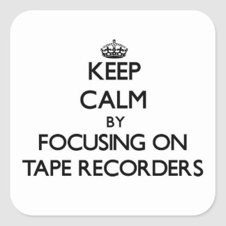 Keep Calm by focusing on Tape Recorders Sticker