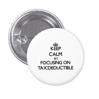 Keep Calm by focusing on Tax-Deductible Pins