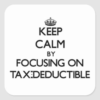 Keep Calm by focusing on Tax-Deductible Stickers