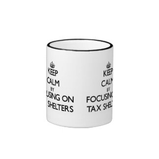 Keep Calm by focusing on Tax Shelters Mug