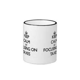 Keep Calm by focusing on Taxes Mug