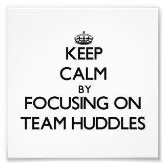 Keep Calm by focusing on Team Huddles Art Photo