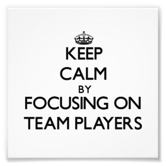 Keep Calm by focusing on Team Players Photograph