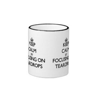 Keep Calm by focusing on Teardrops Mug