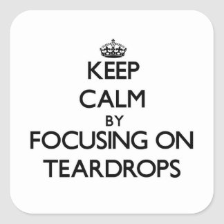 Keep Calm by focusing on Teardrops Square Sticker