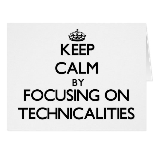 Keep Calm by focusing on Technicalities Greeting Card