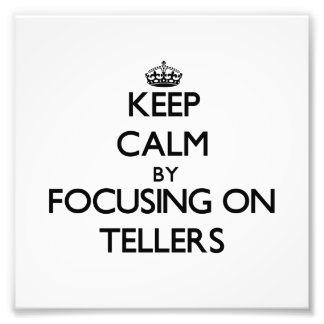 Keep Calm by focusing on Tellers Photograph