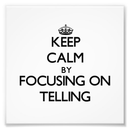 Keep Calm by focusing on Telling Photo Print