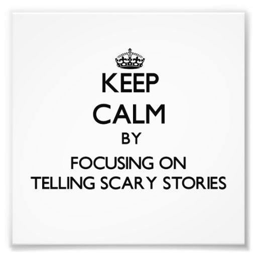 Keep Calm by focusing on Telling Scary Stories Photo