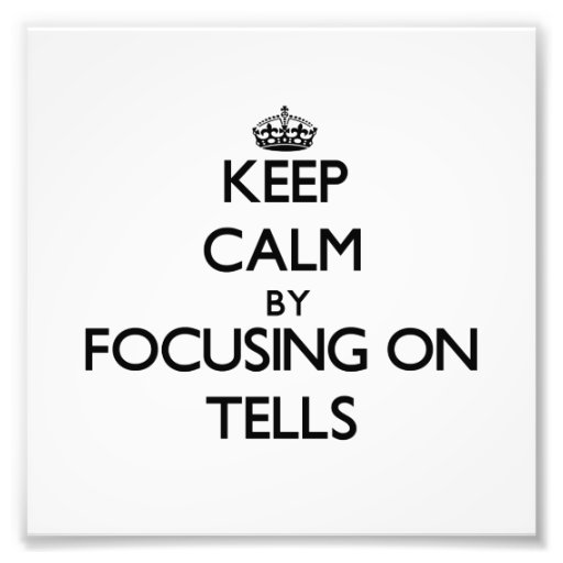 Keep Calm by focusing on Tells Photograph
