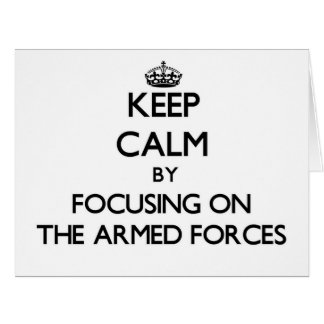 Keep Calm by focusing on The Armed Forces Card