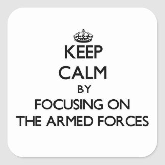 Keep Calm by focusing on The Armed Forces Square Sticker