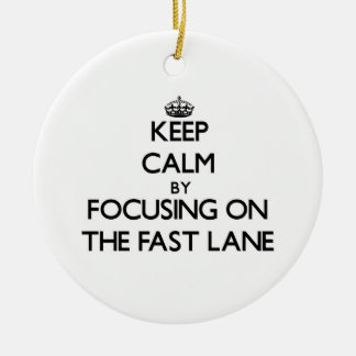 Keep Calm by focusing on The Fast Lane Ornament