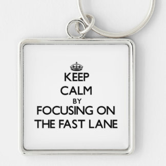 Keep Calm by focusing on The Fast Lane Key Chains