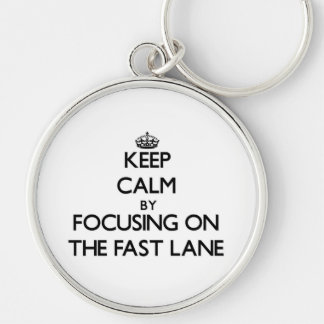 Keep Calm by focusing on The Fast Lane Keychains