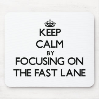 Keep Calm by focusing on The Fast Lane Mousepads
