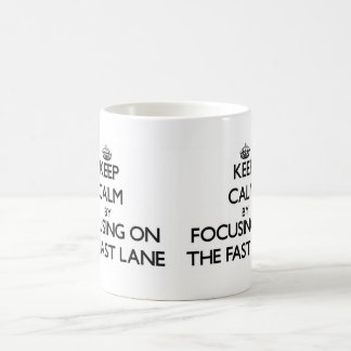 Keep Calm by focusing on The Fast Lane Coffee Mugs