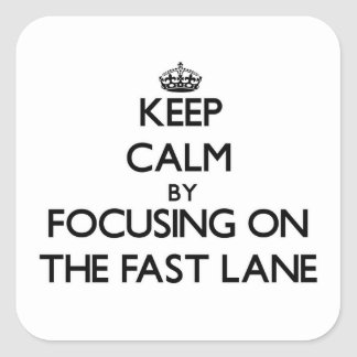 Keep Calm by focusing on The Fast Lane Stickers