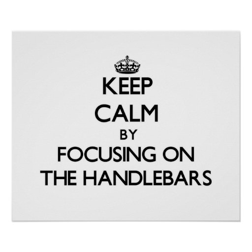 Keep Calm by focusing on The Handlebars Poster
