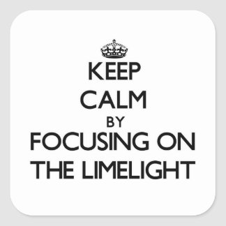 Keep Calm by focusing on The Limelight Square Stickers