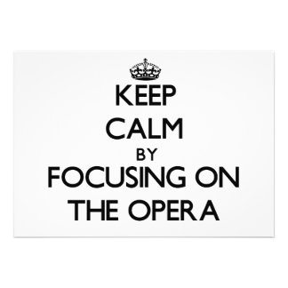 Keep Calm by focusing on The Opera Custom Invitation