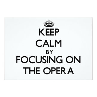 """Keep Calm by focusing on The Opera 5"""" X 7"""" Invitation Card"""
