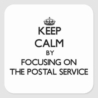 Keep Calm by focusing on The Postal Service Square Sticker