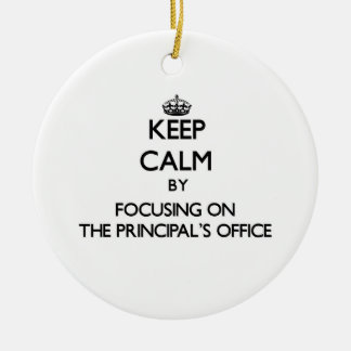 Keep Calm by focusing on The Principal'S Office Ceramic Ornament