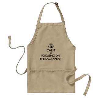 Keep Calm by focusing on The Sacrament Adult Apron