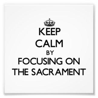 Keep Calm by focusing on The Sacrament Art Photo