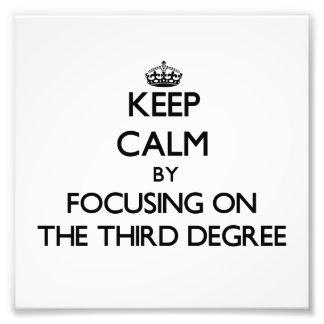 Keep Calm by focusing on The Third Degree Photo Art