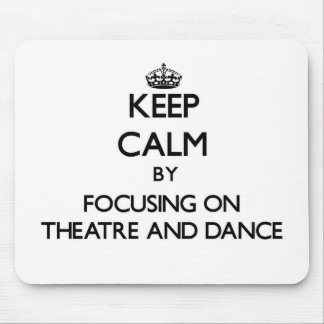 Keep calm by focusing on Theatre And Dance Mouse Pad