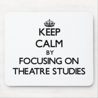 Keep calm by focusing on Theatre Studies Mousepad