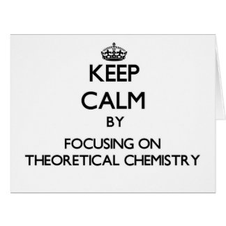 Keep calm by focusing on Theoretical Chemistry Cards